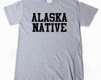 Alaska Native T-shirt Funny Hilarious Cool Alaska AK Ancorage Tee Shirt Gift For Alaska Native