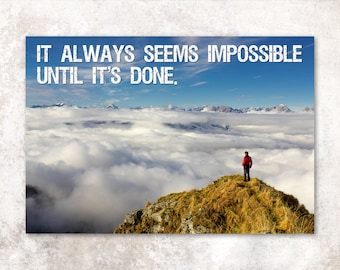 "Motivational Poster - ""It always seems impossible until it's done"" - mountain climbing inspirational art print"