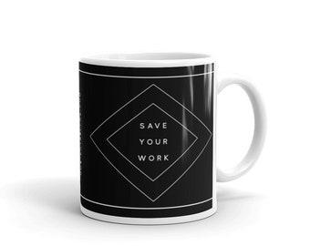 SAVE Your WORK / Modern Minimalist Office or School Coffee Tea Mug