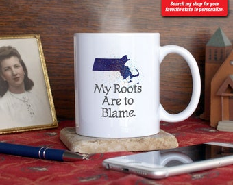 Massachusetts MA Coffee Mug Cup My Roots Are To Blame Run Deep Funny Gift Present Custom Color Boston, Worcester, Cape Cod, Cambridge, Salem