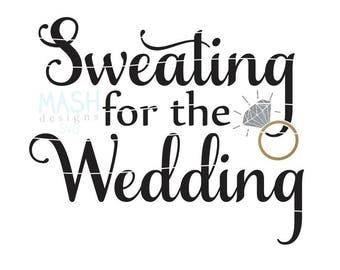 Sweating for the Wedding svg, bride svg, workout svg, bridesmaid svg, svg for bride, wedding ring svg, exercise svg, cutting file, svg file