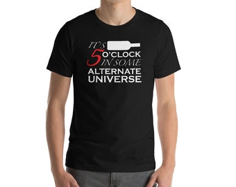 It's 5 O'Clock In Some Alternate Universe T-Shirt