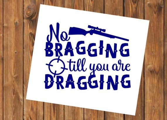 Free Shipping-No Bragging till you are Dragging Yeti Rambler, Laptop Sticker, Buck Deer Hunting Outdoors , Fisherman, Hunter,Gun Decal