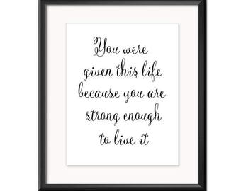 SALE-You Were Given This Life- Digital Print- Wall Art- Digital Designs- Gallery Wall- Quote Prints- Typography- Word Art-Inspirational Art