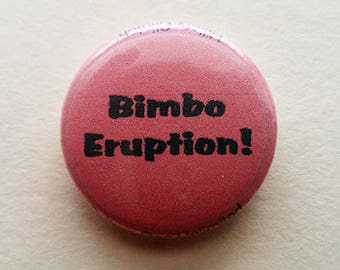"Bimbo Eruption! - 1"" Pinback Button"