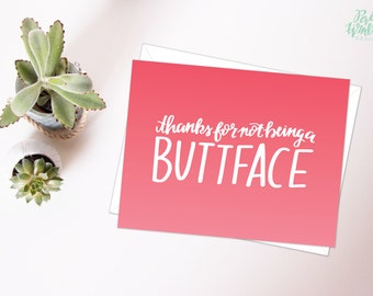Thanks for not being a Buttface  - Ombre Hand Lettered Card