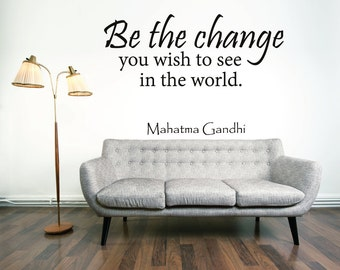 Be The Change You Wish To See In The World Inspirational Quote - Wall Quote - Vinyl Decal - 03