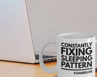 "Gamer Mugs ""Constantly Fixing Sleeping Pattern Gamer Coffee Mug"" Gaming Mugs For Gamers"