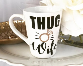Thug Wife Coffee Mug/ Bride Mug/ Bride Cup