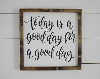 Today is a good day for a good day Wood Framed Sign