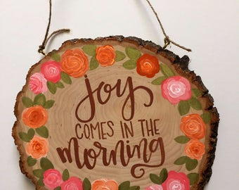 Joy comes in the morning, Hand painted woodslice, home decor, wood sign