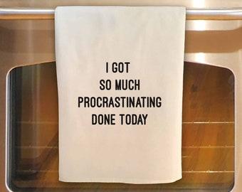 Flour Sack Tea Towel - I got so much PROCRASTINATING done today