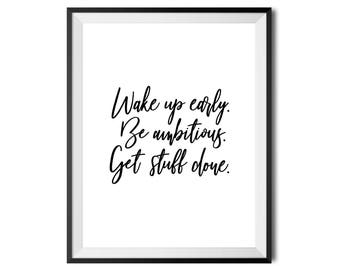 Wake Up Early. Be Ambitious. Get Stuff Done. Printable Art, Motivational, Digital Print, Black And White, Minimalistic, INSTANT DOWNLOAD