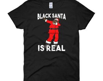 Funny Christmas Shirt Dabbing Black Santa Is Real Xmas Holiday Party Gift Women T-Shirt
