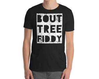 BOUT TREE FIDDY T-Shirt