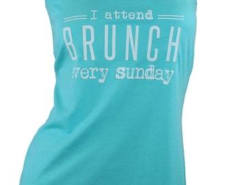 brunch tank, brunch shirt, i attend brunch every sunday, sunday funday, sunday funday shirt, brunch so hard, i attend brunch with my homies