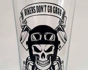 Bikers don't turn grey pint glass!  Gift for Biker