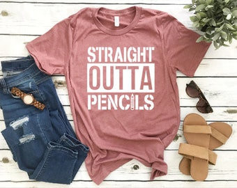 Straight Outta Pencils//Teacher Shirt//Teacher Appreciation Gift//Teacher Humor//End of the Year Teacher Shirt