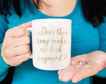 Does this ring make me look engaged Mug - Engagement Mug - Bride to Be Mug - Bridal Shower Mug - Wedding Announcement Gold or Silver Foil