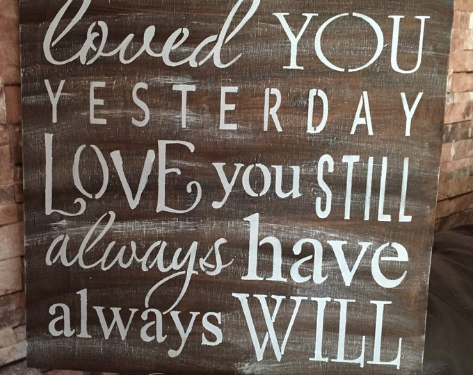 Loved You Yesterday Love You Still Rustic Large Wood Sign