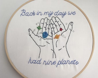 Back in my day we had 9 planets - Pluto - Astronomy - hand embroidery - 9 inch hoop