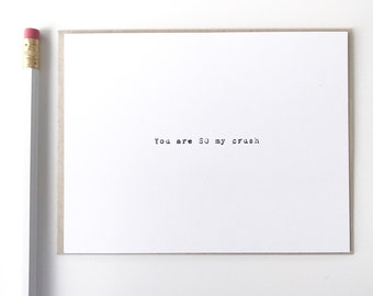 Valentines Day Card. You are SO my crush. I love you card. typed greeting card
