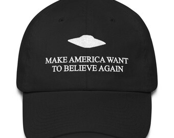 Make America Want to Believe Again Dad Hat