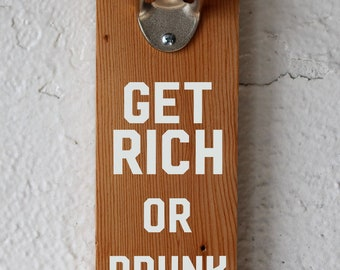 Get Rich or Drunk Trying Reclaimed Wood Bottle Opener