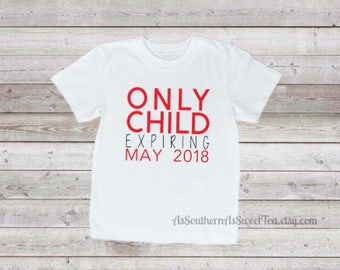 Only child expiring, only child, big brother, big sister, baby announcement, Toddler T-shirt, pregnancy, toddler shirt, infant shirt, reveal