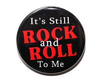 It's Still Rock And Roll To Me - Pinback Button Badge 1 1/2 inch 1.5 - Magnet Keychain or Flatback