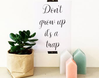Don t grow up it s a trap quote print