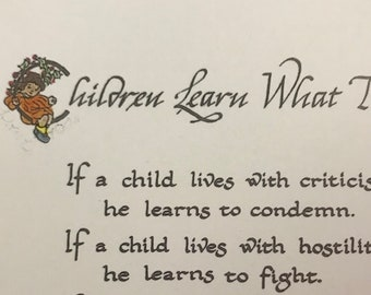 Children Learn What they Live poem by Dorothy L. Nolte. Original calligraphy done in 1993, printed on cardstock this year.