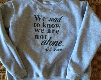 We Read To Know We Are Not Alone C.S. Lewis Inspirational Book Quote Sweatshirt