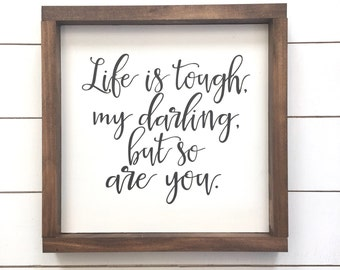 Life is tough, my darling, but so are you Wood Sign, home decor, nursery, Girl's Room