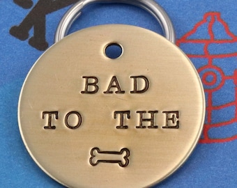 Custom Funny Dog Tag  - Unique Pet ID Tag - Handstamped - Bad to the Bone