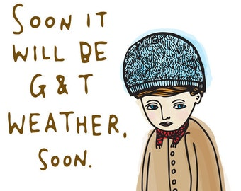 Greeting Card - Soon It Will Be G and T Weather, Soon
