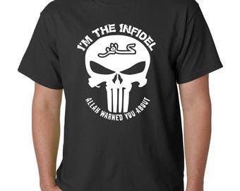 I'm The Infidel Allah Warned You About! T-Shirt - USA Army Marines Navy Air Force Military Anti-ISIS