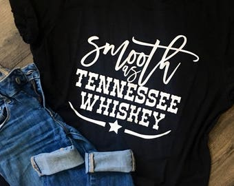 Smooth As Tennessee Whiskey, Country Shirt, Country Music Shirt, Drinking Shirt, Tennessee Whiskey