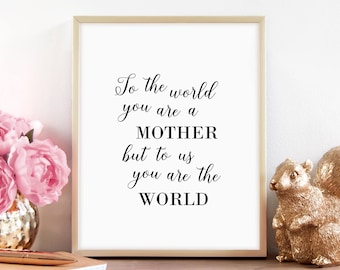 Mothers Day Gift, Love You Mom, To The World You Are A Mother, Wall Art Print, Gift For Wife, Typography Print, Download, Printable Art