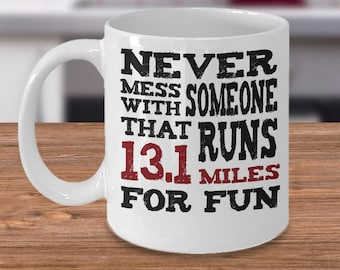 Never mess with someone that runs 13.1 miles for fun Mug