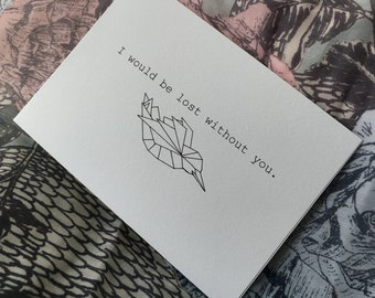 I would be lost without you. - Card
