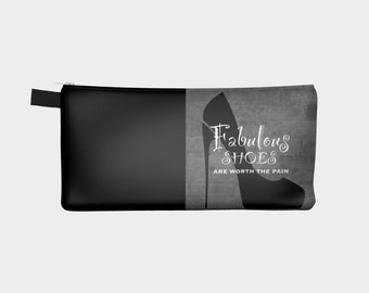 Zippered pouch, make-up bag, pencil case, fabulous shoes are worth the pain, stocking stuffer for shoe addict