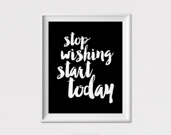 Wall Art, Print, Poster, Inspirational Quote, Stop wishing start today, Black and White, Home Decor, Minimalist Poster, ArtFilesVicky