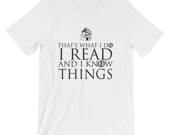 Gift for Game of Thrones - Book Lover Gift TShirt - I Read and I Know Things - Librarian Gift - Gift for Book Lover - Game of Thrones Tshirt