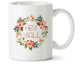 Hey Y'all, Southern Girl, Howdy, From The South, Flower, Wreath, Custom Design, Coffee Mug, Southern girl, Southern mug, Floral mug