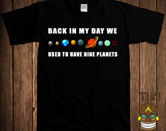 Funny Astronomy T-shirt Geek Nerd Tshirt Tee Shirt Science Back In My Day We Used To Have Nine Planets Pluto Stars University Humor Joke