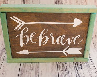 Be Brave Sign - Arrow Sign - Nursery Sign - Nursery Wood Sign - Rustic Sign - Wood Sign - Inspirational Sign - Quote Sign - Classroom Sign