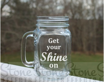 Etched mason jar, Mason Jar, Etched Glass Mugs, 16oz -  Get your shine on, Etched Mugs, beer mugs, Personalized Etched mugs