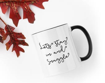 Let's Stay In and Snuggle - 11 fl oz. Coffee Mug