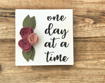 One Day at a Time Wood Sign, Felt Flowers, Grief, Mourning, Illness, Cancer, Hope, Help, Gift Idea, Friend, Co-Worker, Mom, Sister